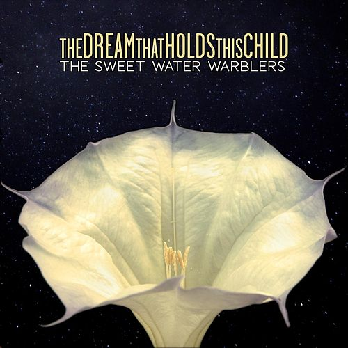 The Dream That Holds This Child von Sweet Water Warblers