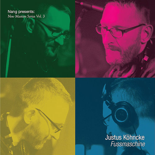 Nang Presents New Masters Series Vol. 3 - Justus Köhncke: Fussmaschine by Various Artists
