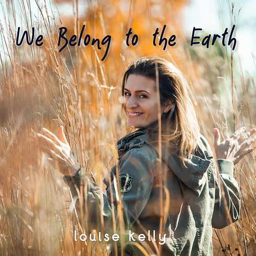 We Belong to the Earth by Louise Kelly