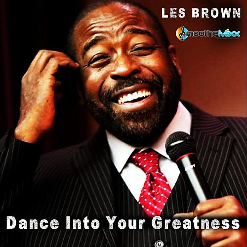 Dance into Your Greatness with Smoothemixx by Les Brown