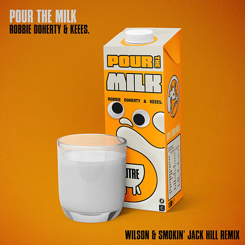 Pour the Milk (Wilson & Smokin' Jack Hill Remix) by Robbie Doherty