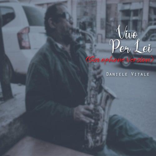 Vivo Per Lei (Saxophone Version) [Live] von Daniele Vitale