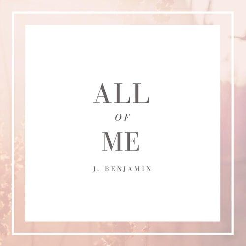 All of Me by J. Benjamin