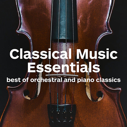 Classical Music Essentials - Best of Orchestral and Piano Classics von Various Artists