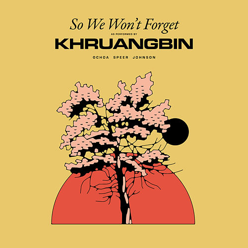 So We Won't Forget di Khruangbin