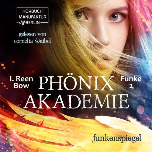 Funkenspiegel - Phönixakademie, Band 2 (ungekürzt) by I. Reen Bow