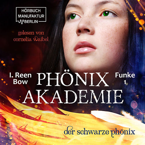 Der schwarze Phönix - Phönixakademie, Band 1 (ungekürzt) by I. Reen Bow