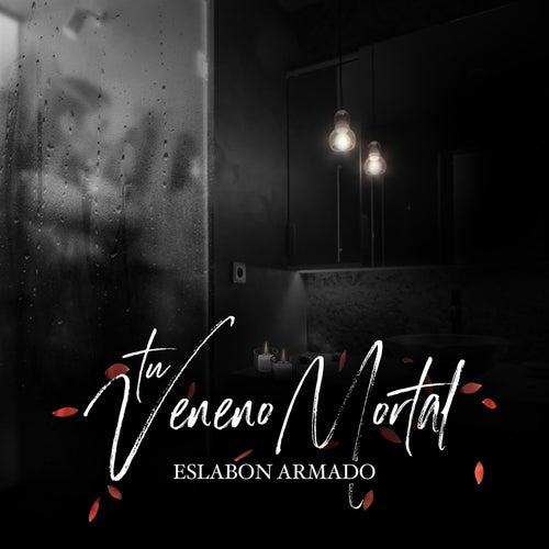 Tu Veneno Mortal by Eslabon Armado