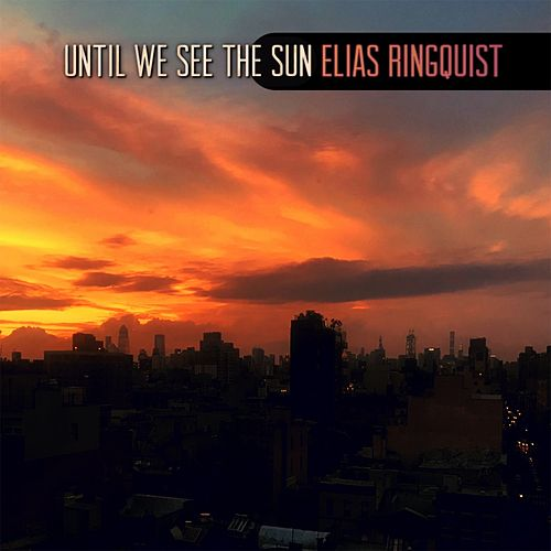 Until We See The Sun by Elias Ringquist