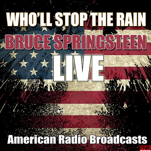 Who'll Stop The Rain (Live) di Bruce Springsteen