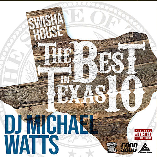 Swishahouse The Best In Texas 10 by DJ Michael Watts