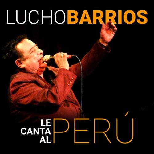 Lucho Barrios Le Canta al Perú de Lucho Barrios