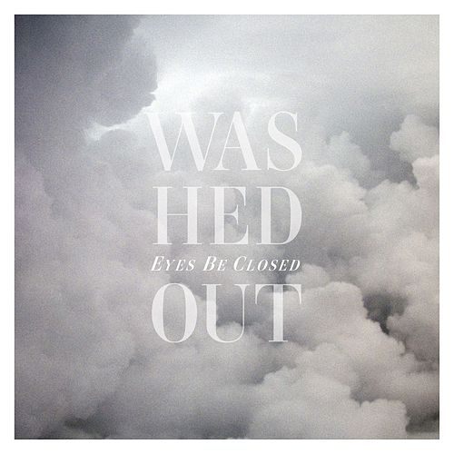 Eyes Be Closed [Remixes] by Washed Out