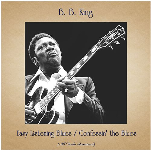 Easy Listening Blues / Confessin' the Blues (All Tracks Remastered) von B.B. King