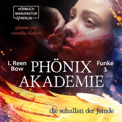Die Schatten der Feinde - Phönixakademie, Band 3 (ungekürzt) by I. Reen Bow