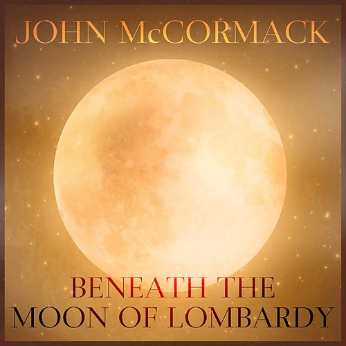 Beneath the Moon of Lombardy by John McCormack