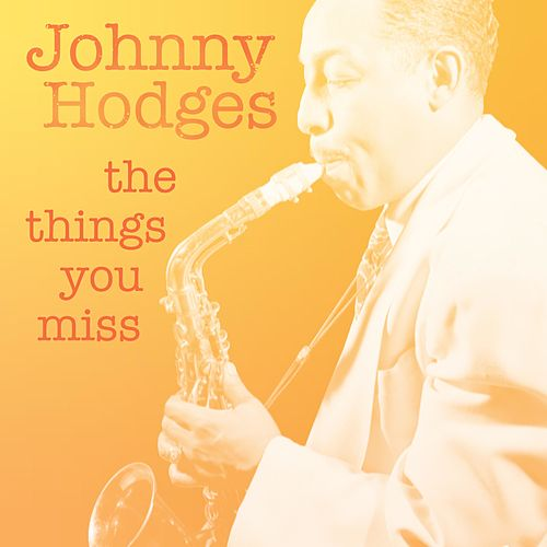 The Things You Miss de Johnny Hodges