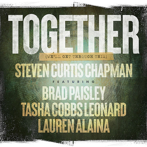 Together (We'll Get Through This) by Steven Curtis Chapman