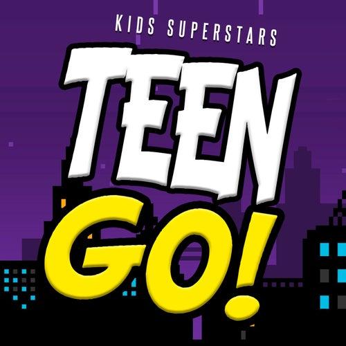 Teen Go! di Kids Superstars