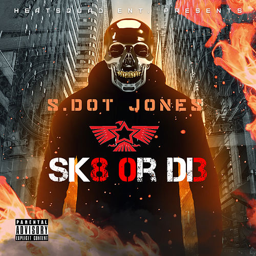 Skate Or Die by S.Dot Jones