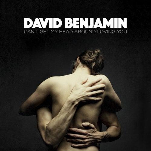 Can't Get My Head Around Loving You van David Benjamin
