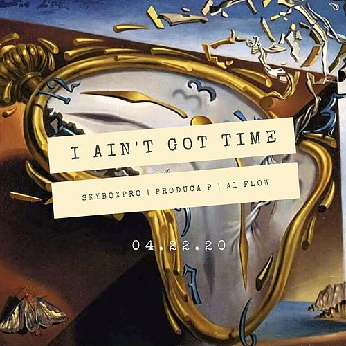 I Ain't Got Time by Skyboxpro