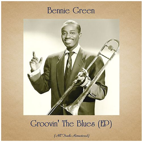 Groovin' The Blues (EP) (All Tracks Remastered) fra Bennie Green