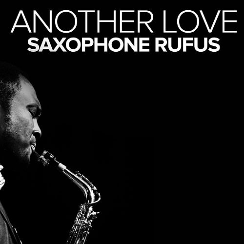 Another Love by Saxophone Rufus