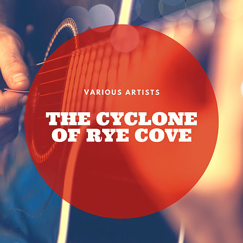 The Cyclone of Rye Cove by Various Artists