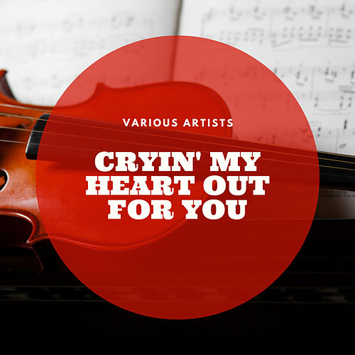 Cryin' My Heart Out for You de Various Artists
