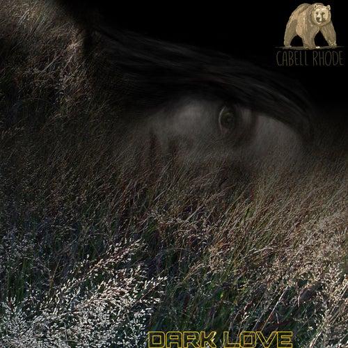 Dark Love by Cabell Rhode