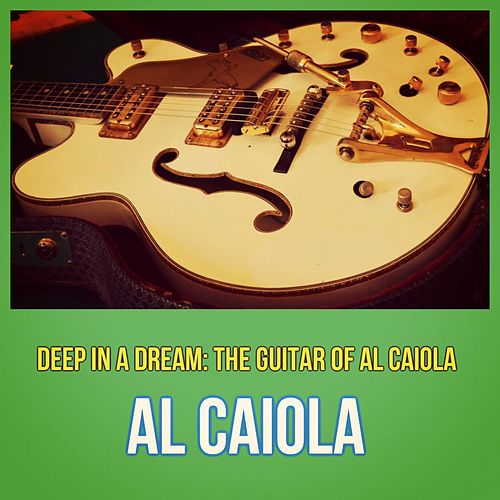 Deep in a Dream: The Guitar of Al Caiola by Al Caiola