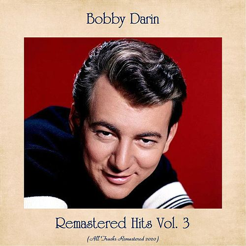 Remastered Hits Vol. 3 (All Tracks Remastered 2020) by Bobby Darin