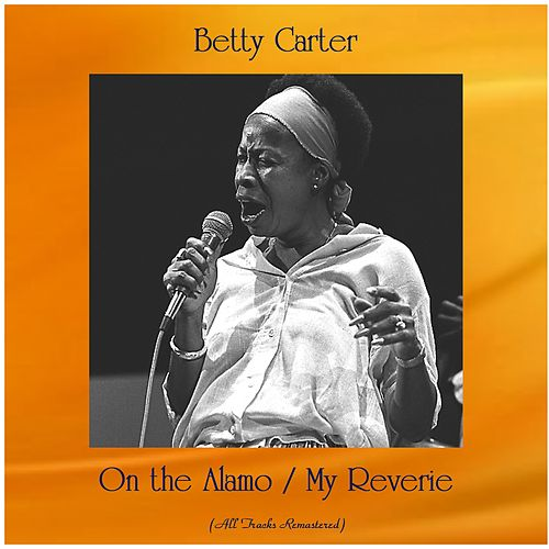 On the Alamo / My Reverie (All Tracks Remastered) von Betty Carter