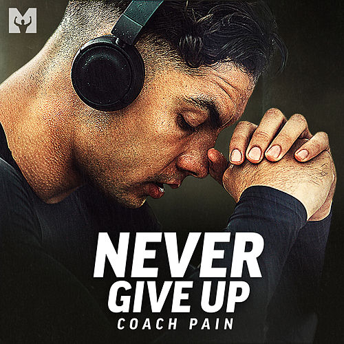 Never Give Up (Motivational Speech) by Coach Pain