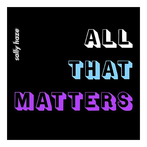 All That Matters de Sally Haze