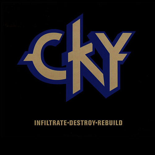 Infiltrate-Destroy-Rebuild by CKY