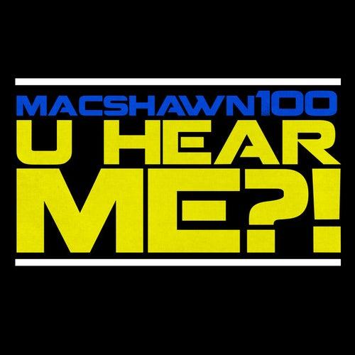 U Hear Me by Macshawn100