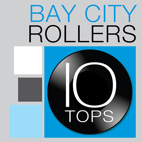 10 Tops: Bay City Rollers by Bay City Rollers