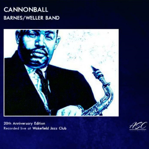 Cannonball (20th Anniversary Edition) (Live at Wakefield Jazz Club) by Alan Barnes