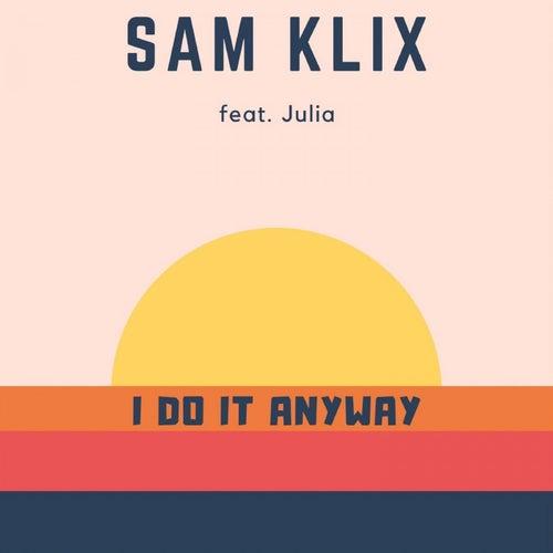 I Do It Anyway by Sam Klix