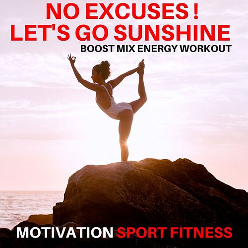 No Excuses ! Let's Go Sunshine (Boost Mix Energy Workout) de Motivation Sport Fitness