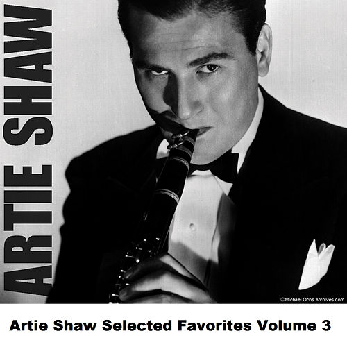 Artie Shaw Selected Favorites, Vol. 3 by Artie Shaw