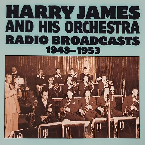 Radio Broadcasts (1943-1953) von Harry James