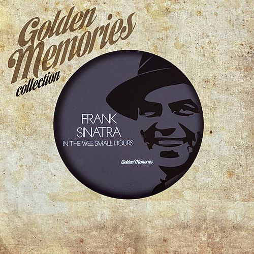Golden Memories Collection (In The Wee Small Hours) van Frank Sinatra