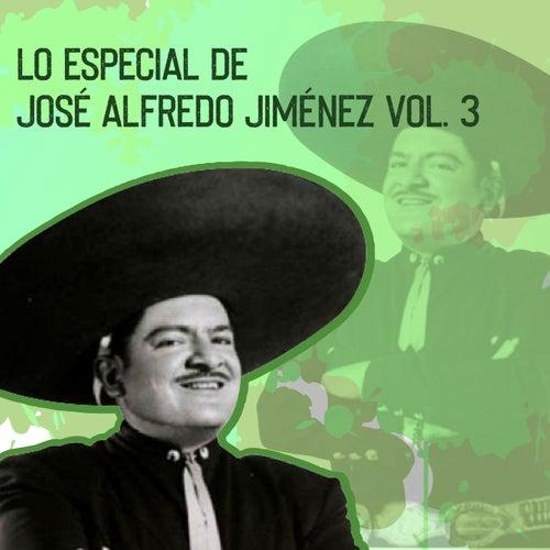 Lo Especial de José Alfredo Jiménez, Vol. 3 de Jose Alfredo Jimenez