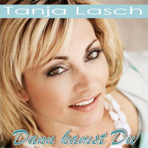 Dann kamst Du von Tanja Lasch
