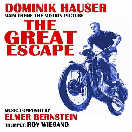 The Great Escape - Theme from the Motion Picture (Remix) (feat. Dominik Hauser) - Single von Elmer Bernstein