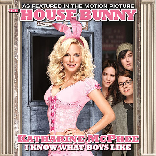 I Know What Boys Like (From the Motion Picture 'The House Bunny') by Katharine McPhee