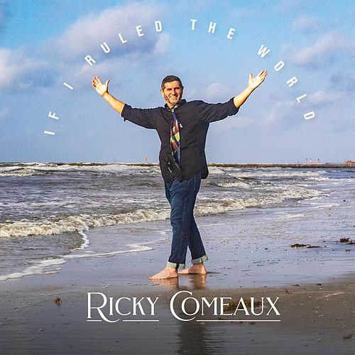 If I Ruled the World von Ricky Comeaux